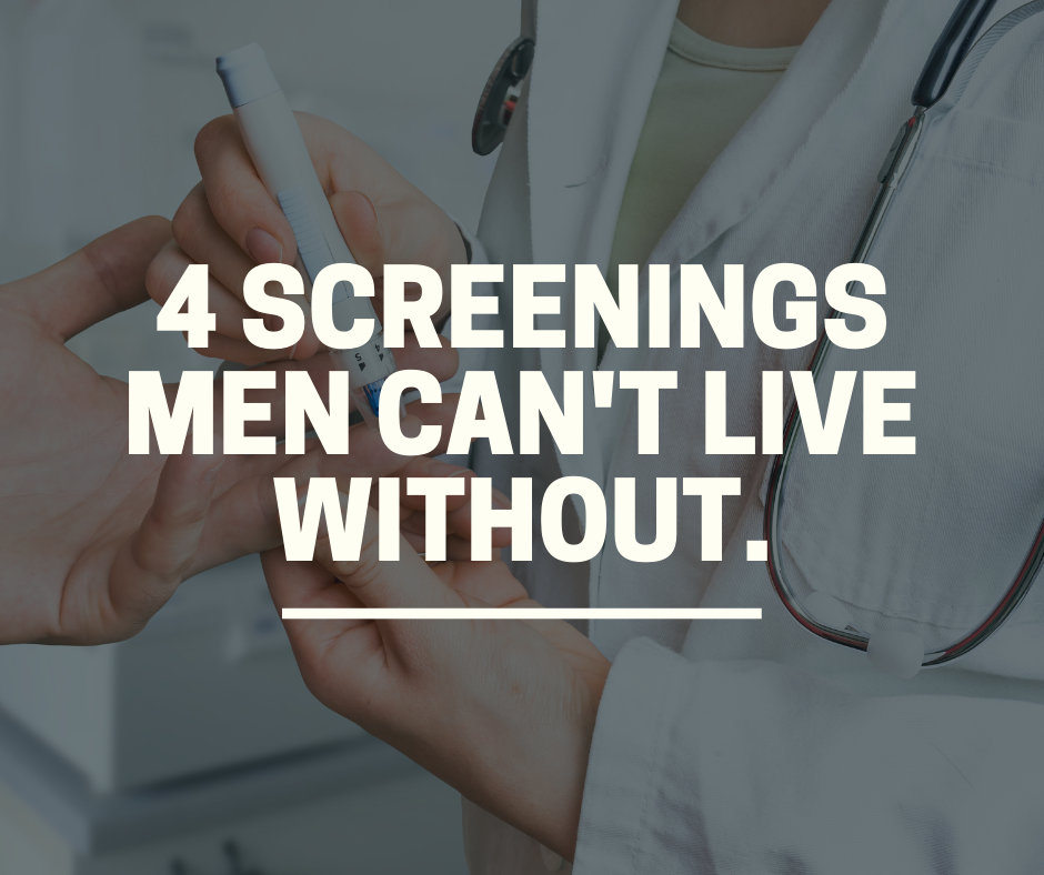 4 screenings men can't live without